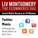 Twitter Mania: Following the World Online In Real Time by Liv Montgomery