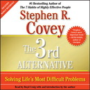 The 3rd Alternative: Solving Life's Most Difficult Problems by Stephen R. Covey