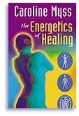 The Energetics of Healing by Caroline Myss