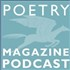 Poetry Magazine Podcast