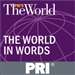 PRI's The World: The World in Words Podcast