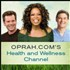 Oprah.com's Health and Wellness Channel Podcast