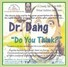 "Dr. Dang ""Do You Think?"""