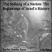 The Making of a Nation: The Beginnings of Israel's History