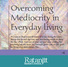Overcoming Mediocrity in Everyday Living