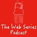 The Web Series Podcast