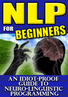 NLP For Beginners, Neuro Linguistic Programming and Your Success