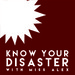 Know Your Disaster with Miss Alex