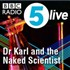 Dr. Karl and the Naked Scientist Podcast - BBC Podcast