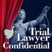 Trial Lawyer Confidential Podcast