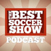 The Best Soccer Show Podcast