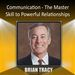 Communication: The Master Skill to Powerful Relationships