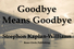 Goodbye Means Goodbye