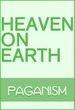 Heaven on Earth: Paganism