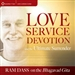 Love, Service, Devotion, and the Ultimate Surrender